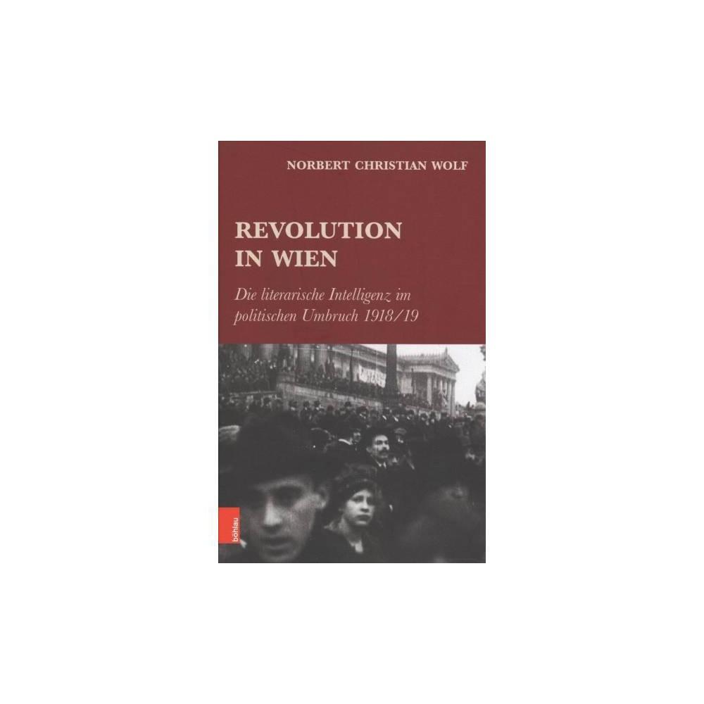 Revolution in Wien : Die Literarische Intelligenz Im Politischen Umbruch 1918/19 - (Hardcover)
