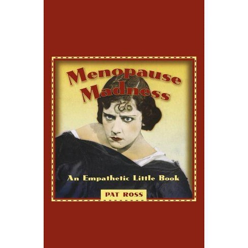 Menopause Madness - by  Pat Ross (Paperback) - image 1 of 1
