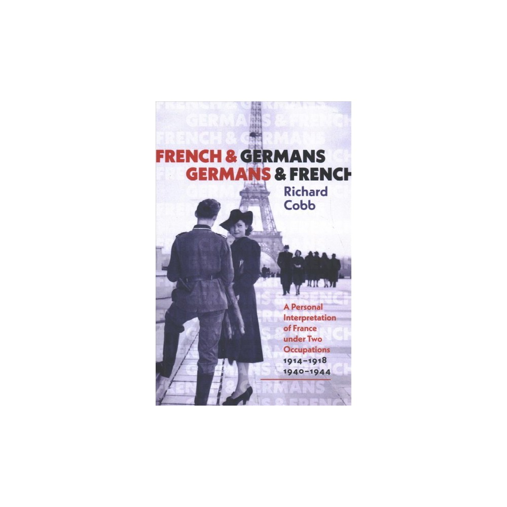 French and Germans, Germans and French : A Personal Interpretation of France Under Two Occupations,