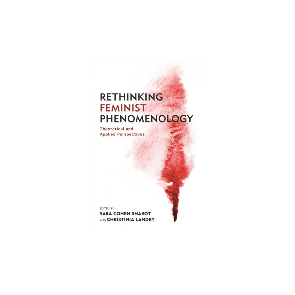 Rethinking Feminist Phenomenology : Theoretical and Applied Perspectives - (Hardcover)