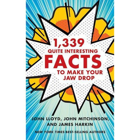 1,339 Quite Interesting Facts to Make Your Jaw Drop - by  John Lloyd & John Mitchinson & James Harkin - image 1 of 1