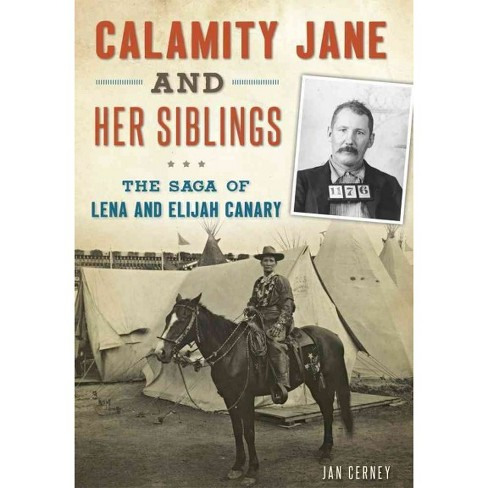 Calamity Jane and Her Siblings : The Saga of Lena and Elijah Canary (Paperback) (Jan Cerney) - image 1 of 1