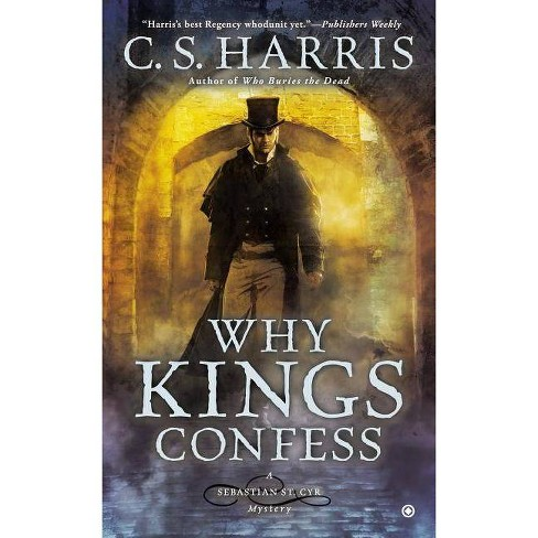 Why Kings Confess - (Sebastian St. Cyr Mystery) by  C S Harris (Paperback) - image 1 of 1