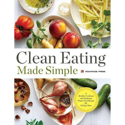 Clean Eating Made Simple - by Rockridge Press (Hardcover)