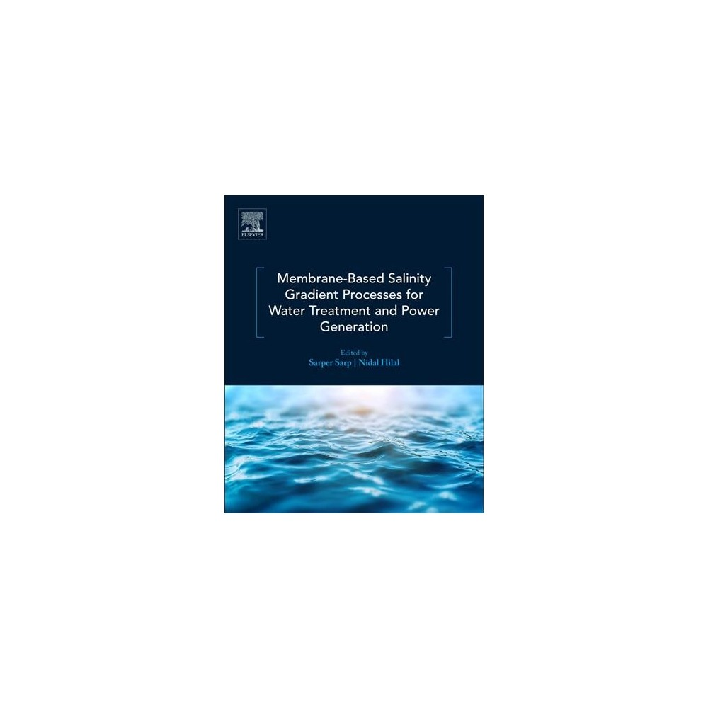 Membrane-based Salinity Gradient Processes for Water Treatment and Power Generation - (Paperback)