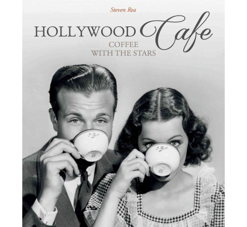 Hollywood Cafe : Coffee With the Stars (Hardcover) (Steven Rea) - image 1 of 1