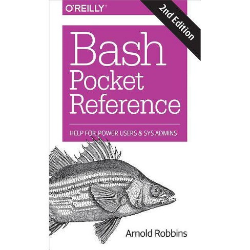 Bash Pocket Reference - 2 Edition by  Arnold Robbins (Paperback) - image 1 of 1