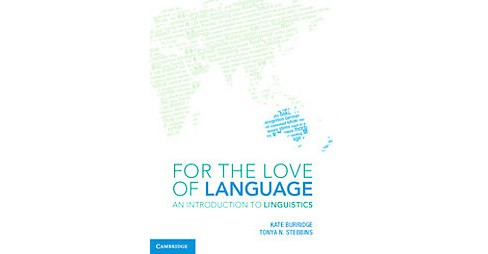For the Love of Language : An Introduction to Linguistics (Paperback) (Kate Burridge & Tonya N. - image 1 of 1