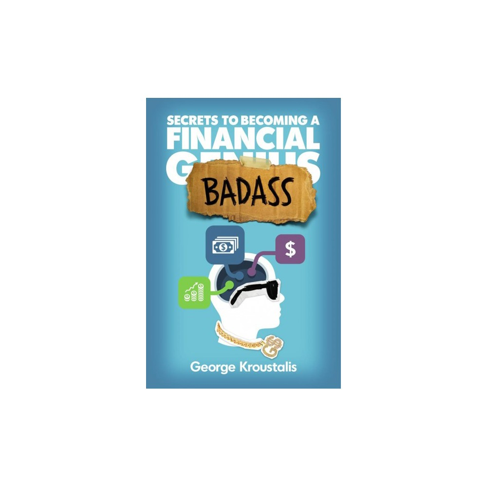 Secrets to Becoming a Financial Badass - by George Kroustalis (Hardcover)