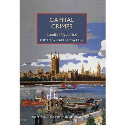 Capital Crimes: London Mysteries - (British Library Crime Classics) by  Martin Edwards (Paperback)