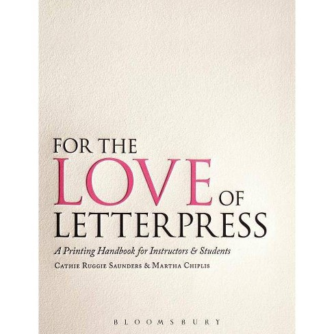 For the Love of Letterpress - by  Cathie Ruggie Saunders & Martha Chiplis (Paperback) - image 1 of 1