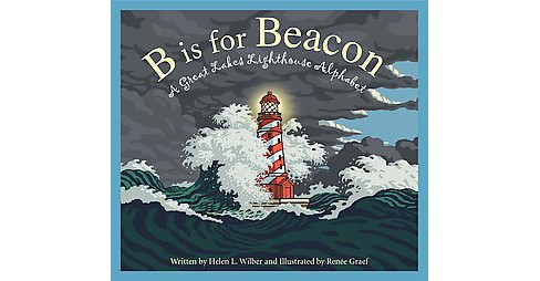 B Is for Beacon : A Great Lakes Lighthouse Alphabet (School And Library) (Helen L. Wilbur) - image 1 of 1