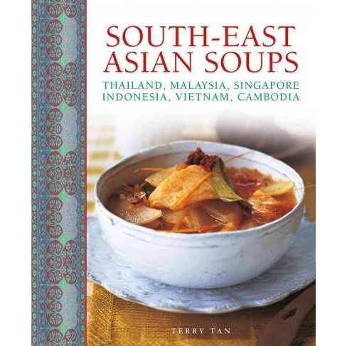 South-East Asian Soups : Thailand, Malaysia, Singapore, Indonesia, Vietnam, Cambodia (Hardcover) (Terry - image 1 of 1