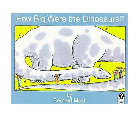 How Big Were the Dinosaurs? (Paperback) (Bernard Most) - image 1 of 1