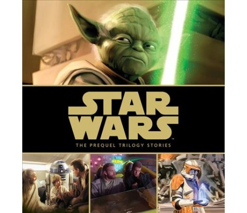Star Wars : The Prequel Trilogy Stories -  by George Lucas (Hardcover) - image 1 of 1