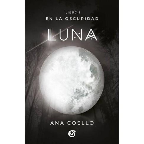 Luna: En La Oscuridad / Moon - (En La Oscuridad/In the Darkness) by  Ana Coello (Paperback) - image 1 of 1
