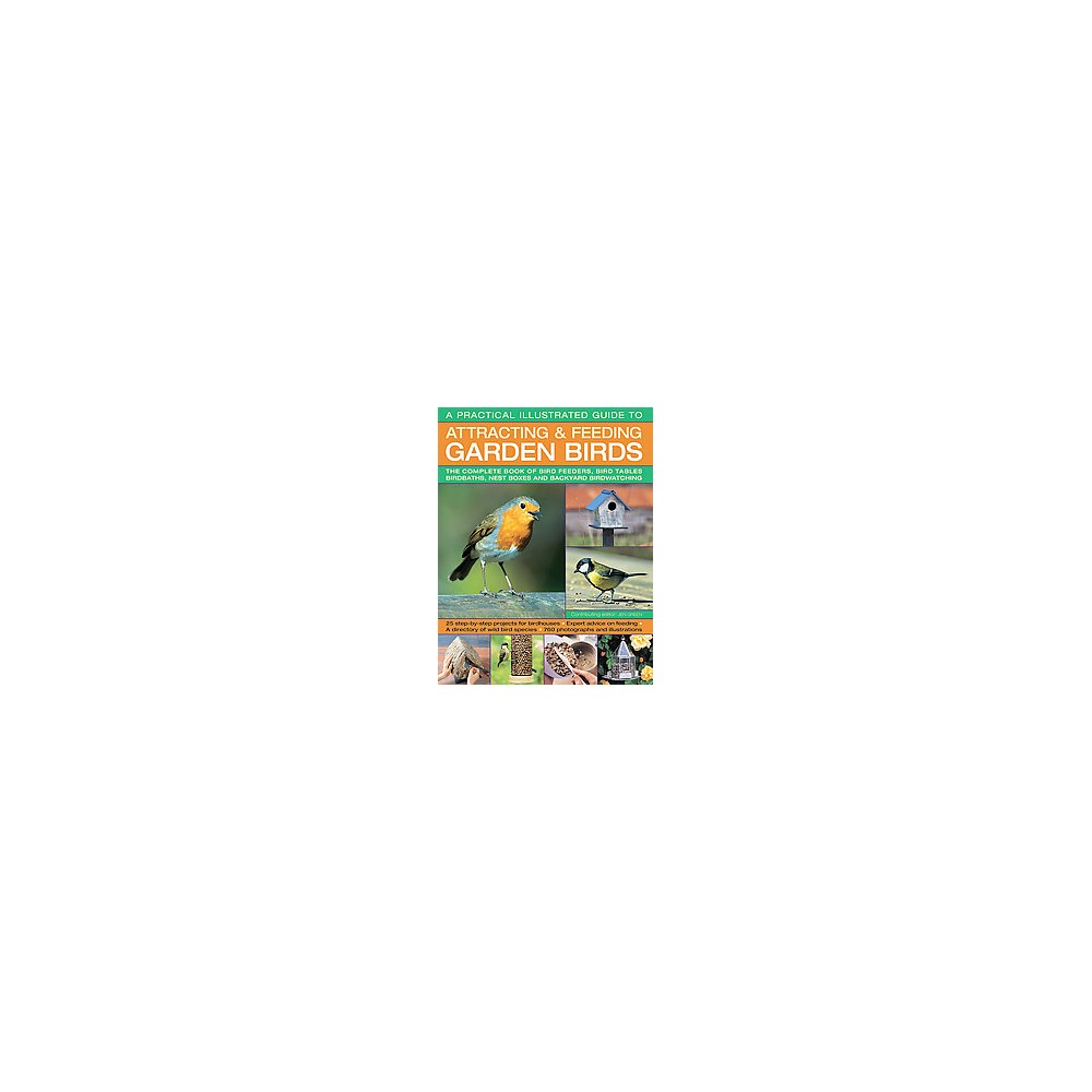 Practical Illustrated Guide to Attracting & Feeding Garden Birds : The Complete Book of Bird Feeders,