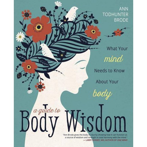 A Guide to Body Wisdom - by  Ann Todhunter Brode (Paperback) - image 1 of 1