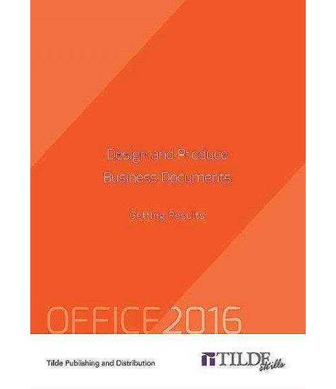 Design and Produce Business Documents : Getting Results - Office 2016 (Paperback) - image 1 of 1
