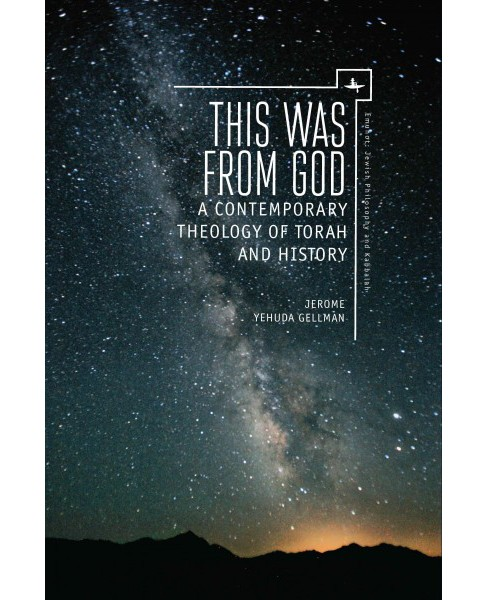 This Was from God : A Contemporary Theology of Torah and History (Hardcover) (Jerome Yehuda Gellman) - image 1 of 1