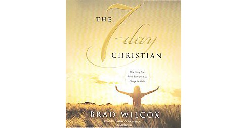 7-Day Christian : How Living Your Beliefs Every Day Can Change the World (Unabridged) (CD/Spoken Word) - image 1 of 1