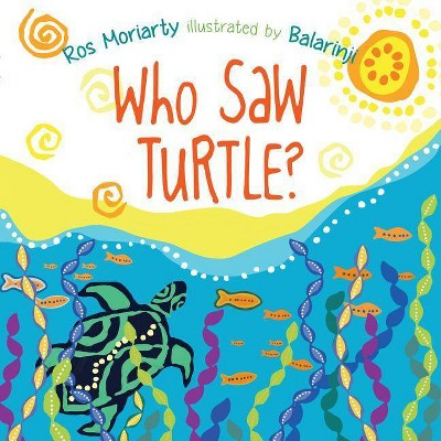 Who Saw Turtle? - by Ros Moriarty (Paperback)