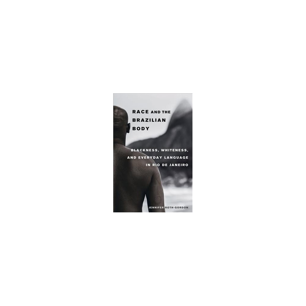 Race and the Brazilian Body : Blackness, Whiteness, and Everyday Language in Rio De Janeiro (Paperback)