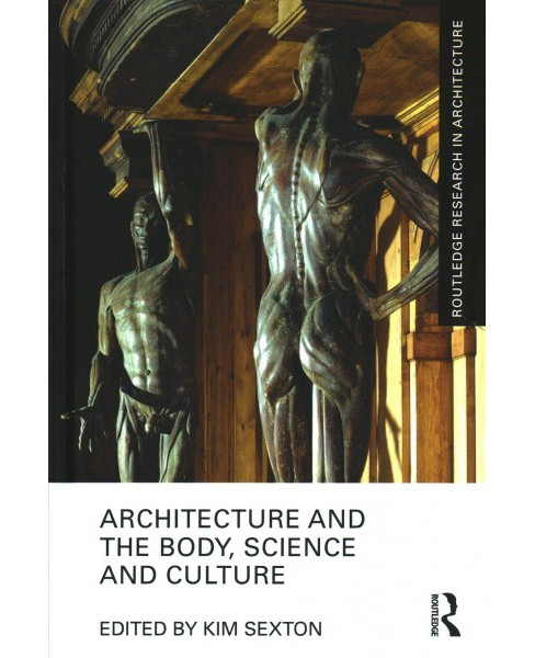 Architecture and the Body, Science and Culture (Hardcover) - image 1 of 1