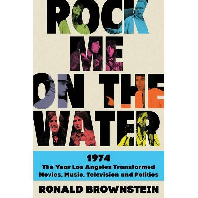 Rock Me on the Water - by  Ronald Brownstein (Hardcover)
