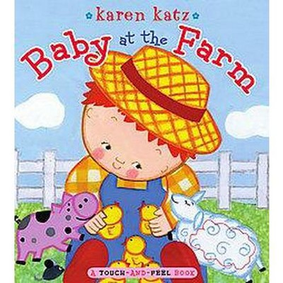 Baby at the Farm - A Touch and Feel Book (Board Book)by Karen Katz
