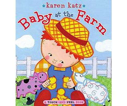 Baby at the Farm - A Touch and Feel Book (Board Book) by Karen Katz - image 1 of 2
