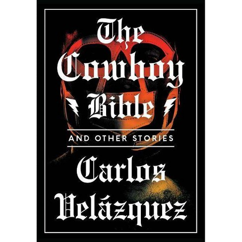 The Cowboy Bible and Other Stories - by  Carlos Velazquez (Paperback) - image 1 of 1