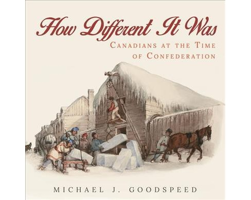 How Different It Was : Canadians at the Time of Confederation (Paperback) (Michael J. Goodspeed) - image 1 of 1