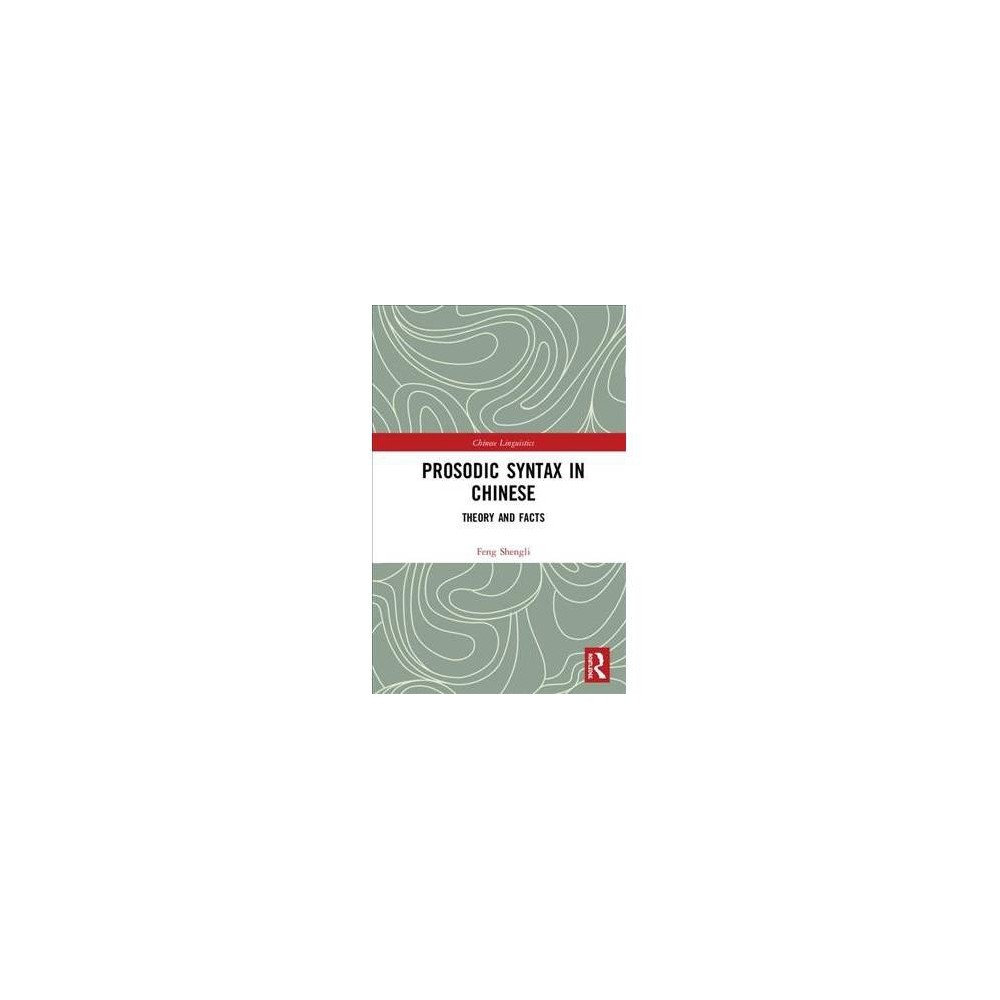 Prosodic Syntax in Chinese : Theory and Facts - by Feng Shengli (Hardcover)