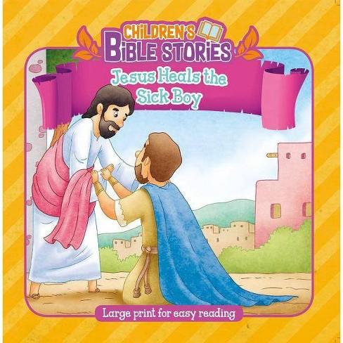 Jesus Heals the Sick Boy - (Children's Bible Stories) (Paperback)