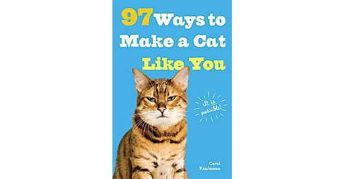 97 Ways to Make a Cat Like You (Paperback) (Carol Kaufmann) - image 1 of 1