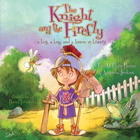 The Knight and the Firefly - (Firefly Chronicles) by  Amanda Jenkins & Tara McClary Reeves (Paperback) - image 1 of 1