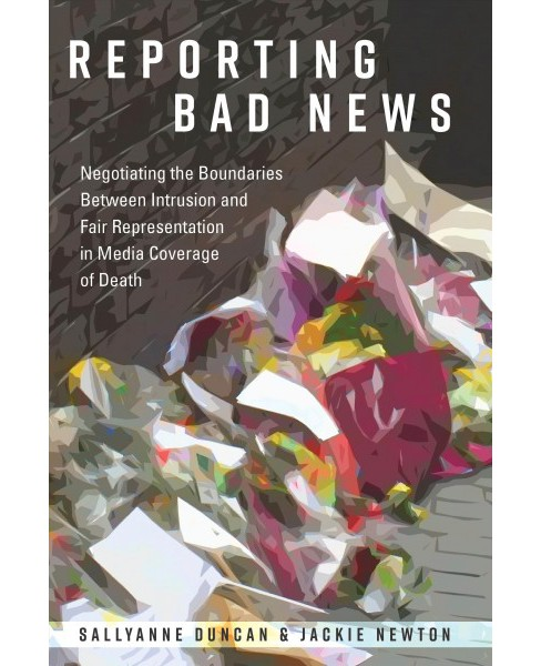 Reporting Bad News : Negotiating the Boundaries Between Intrusion and Fair Representation in Media - image 1 of 1