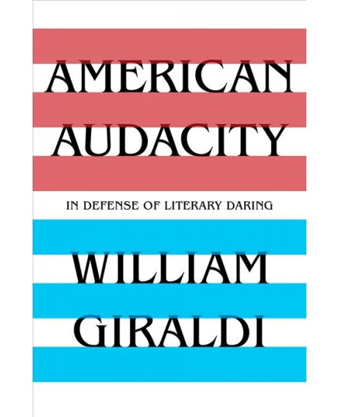 American Audacity : In Defense of Literary Daring -  1 by William Giraldi (Hardcover) - image 1 of 1