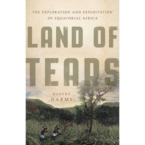 Land of Tears - by  Robert Harms (Hardcover) - image 1 of 1