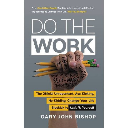 Do the Work - (Unfu*k Yourself) by  Gary John Bishop (Paperback) - image 1 of 1