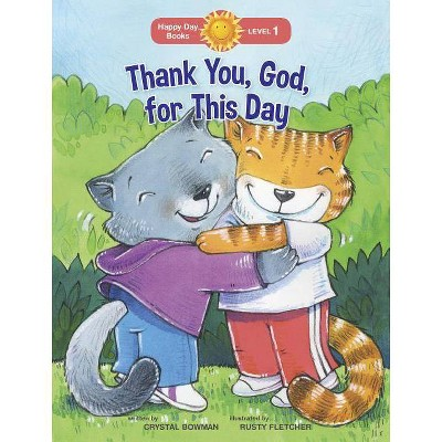 Thank You, God, for This Day - (Happy Day Books: Level 1) by  Crystal Bowman (Paperback)
