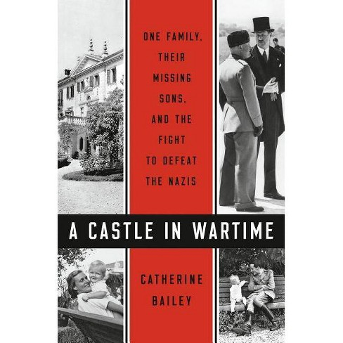 A Castle in Wartime - by  Catherine Bailey (Hardcover) - image 1 of 1