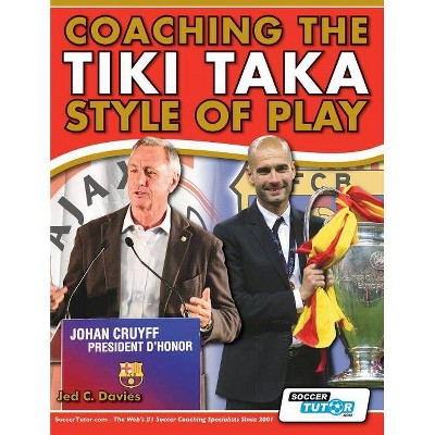 Coaching the Tiki Taka Style of Play - by  Jed C Davies (Paperback)