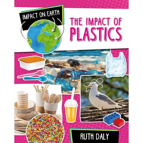 The Impact of Plastics - (Impact on Earth) by  Ruth Daly (Paperback) - image 1 of 1