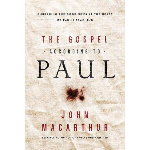 The Gospel According to Paul - by  John F MacArthur (Paperback) - image 1 of 1