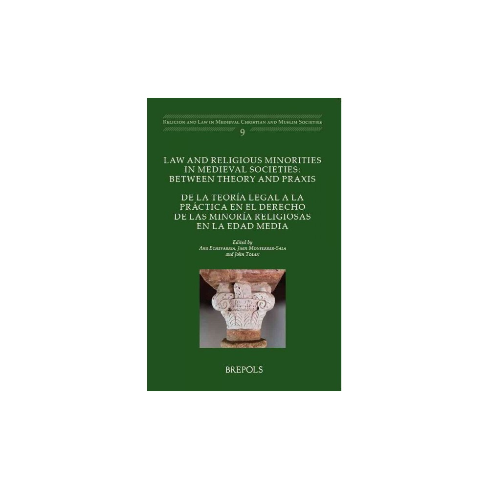 Law and Religious Minorities in Medieval Societies : Between Theory and Praxis: De La Teoria Legal a La