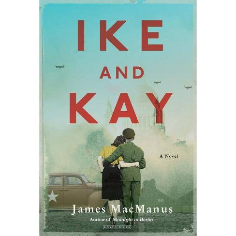 Ike and Kay - by  James MacManus (Hardcover) - image 1 of 1