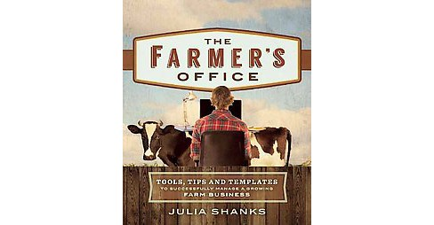 Farmer's Office : Tools, Tips and Templates to Successfully Manage a Growing Farm Business (Paperback) - image 1 of 1
