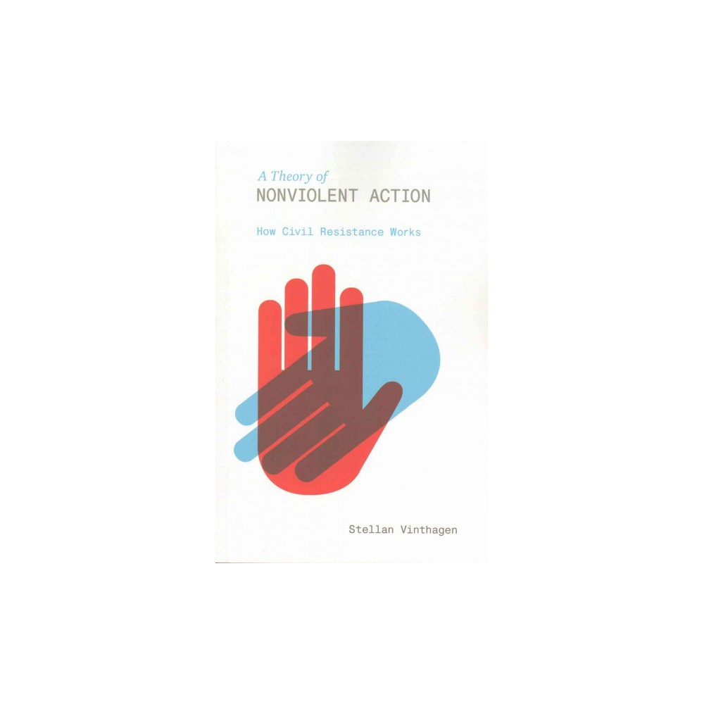 Theory of Nonviolent Action : How Civil Resistance Works (Paperback) (Stellan Vinthagen)